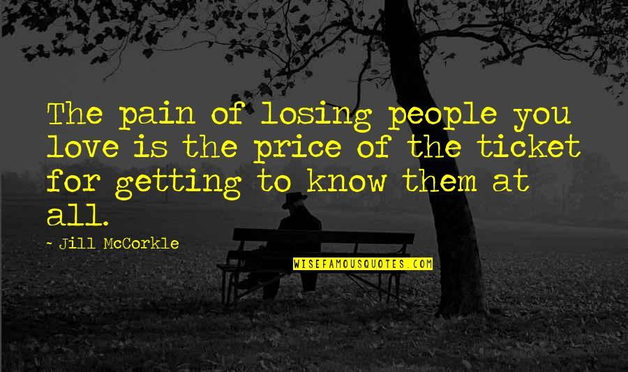 Losing Love Quotes By Jill McCorkle: The pain of losing people you love is