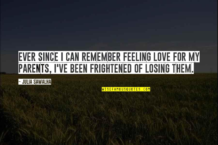 Losing Love Quotes By Julia Sawalha: Ever since I can remember feeling love for