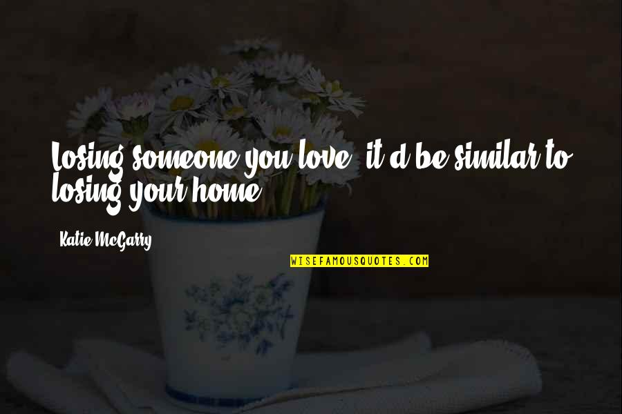 Losing Love Quotes By Katie McGarry: Losing someone you love, it'd be similar to