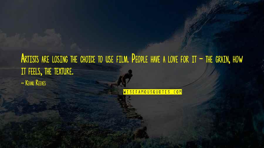 Losing Love Quotes By Keanu Reeves: Artists are losing the choice to use film.