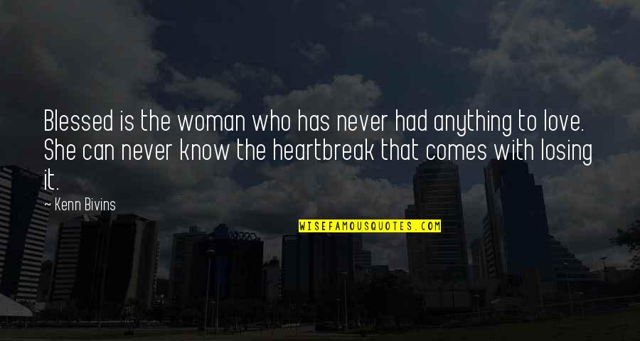 Losing Love Quotes By Kenn Bivins: Blessed is the woman who has never had