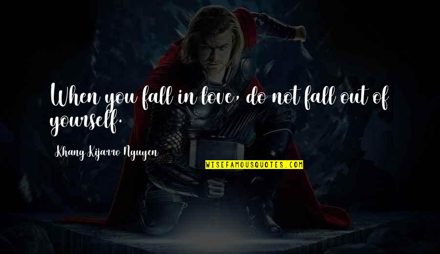 Losing Love Quotes By Khang Kijarro Nguyen: When you fall in love, do not fall