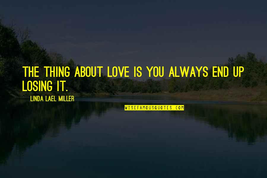 Losing Love Quotes By Linda Lael Miller: The thing about love is you always end