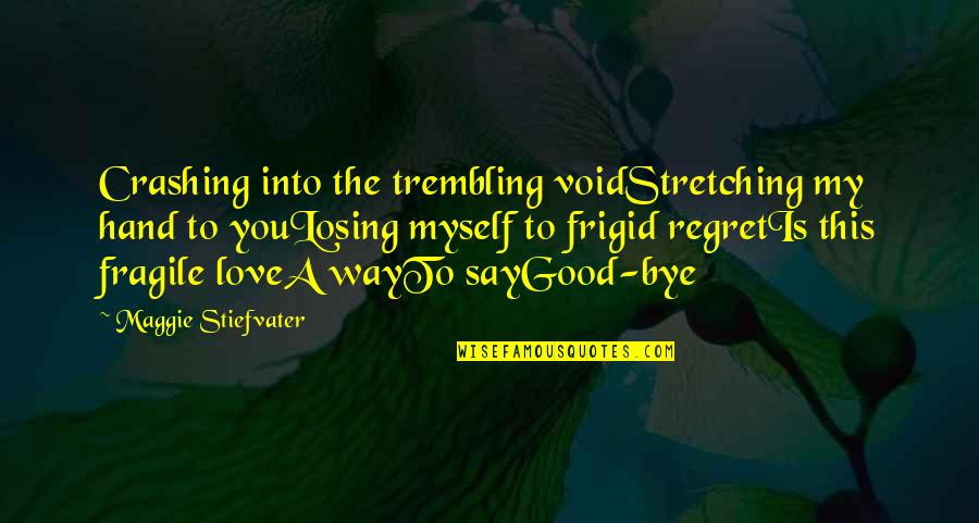 Losing Love Quotes By Maggie Stiefvater: Crashing into the trembling voidStretching my hand to