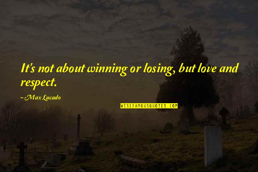 Losing Love Quotes By Max Lucado: It's not about winning or losing, but love