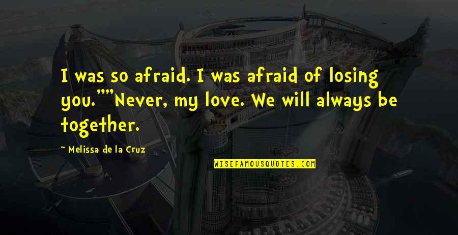 Losing Love Quotes By Melissa De La Cruz: I was so afraid. I was afraid of