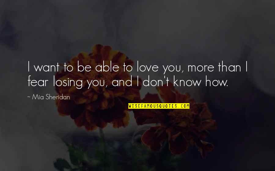 Losing Love Quotes By Mia Sheridan: I want to be able to love you,