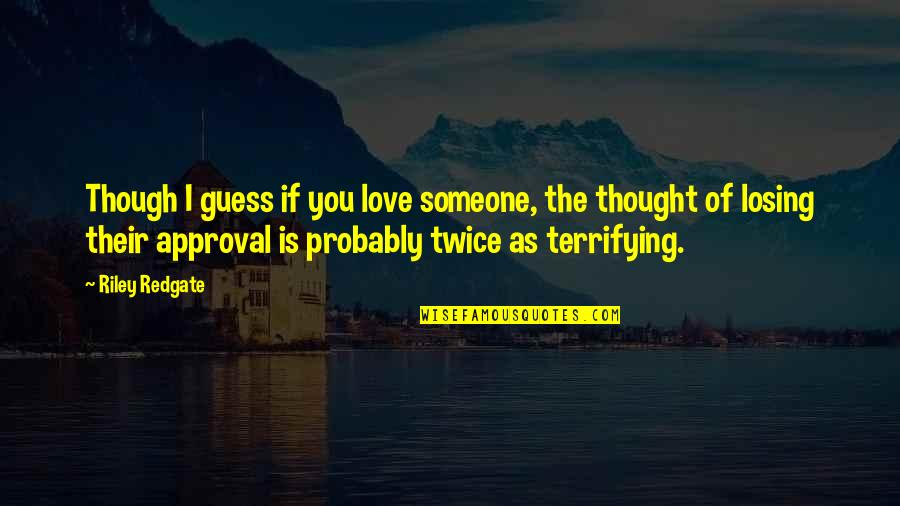 Losing Love Quotes By Riley Redgate: Though I guess if you love someone, the