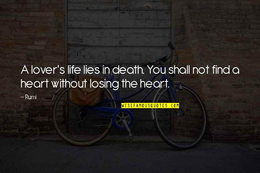 Losing Love Quotes By Rumi: A lover's life lies in death. You shall