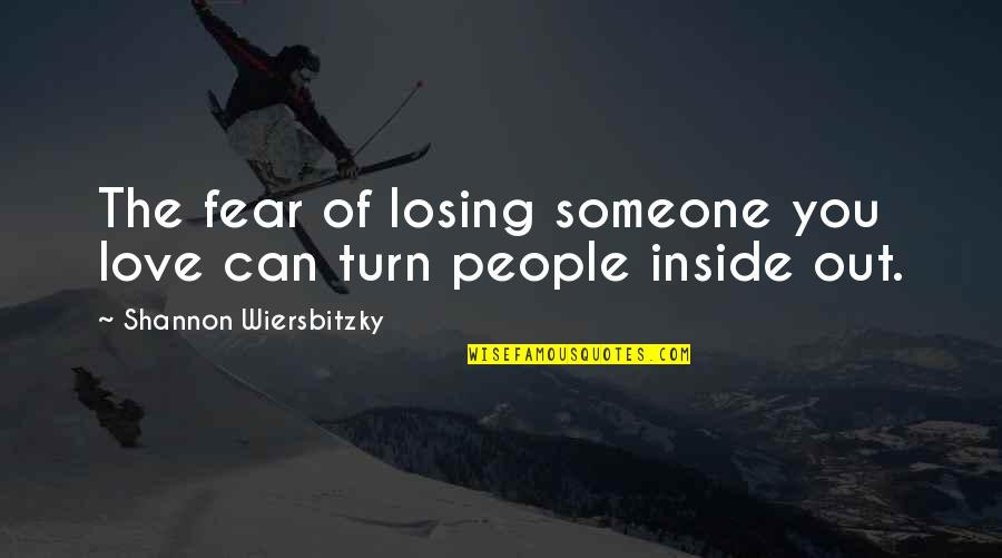 Losing Love Quotes By Shannon Wiersbitzky: The fear of losing someone you love can