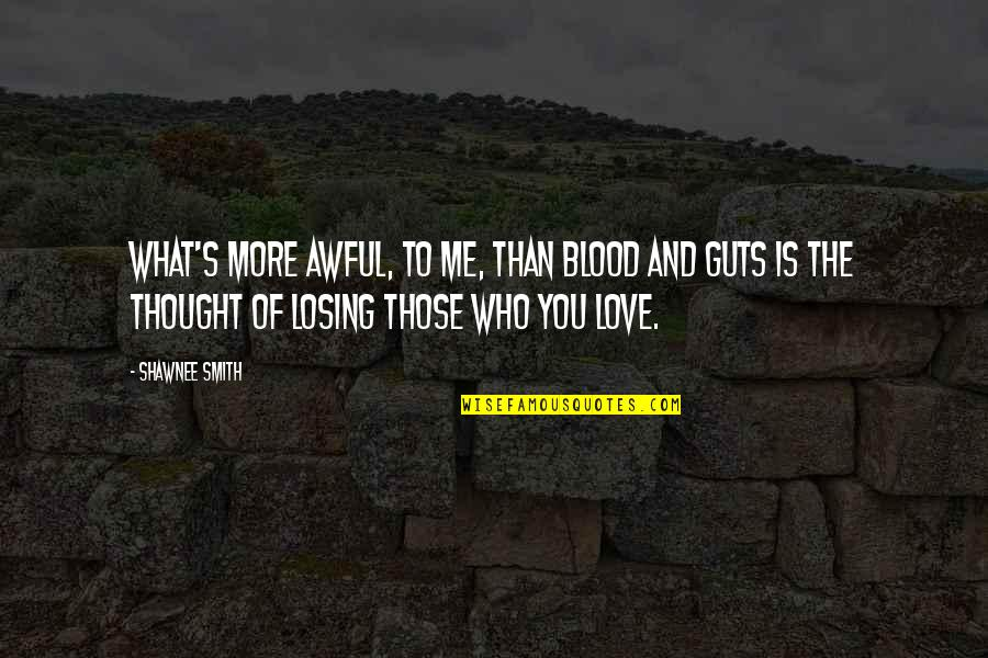 Losing Love Quotes By Shawnee Smith: What's more awful, to me, than blood and
