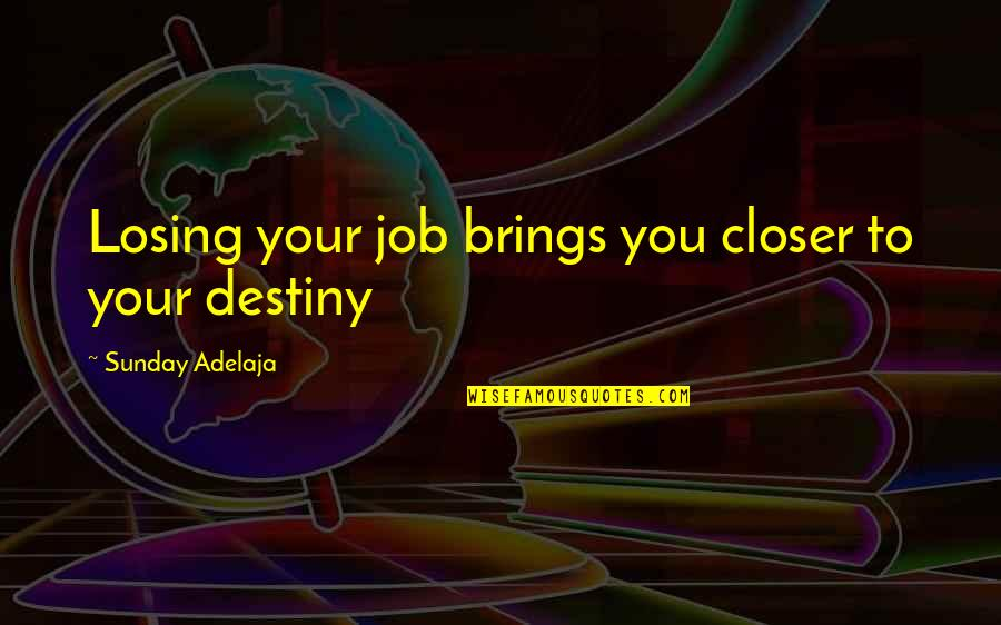 Losing Love Quotes By Sunday Adelaja: Losing your job brings you closer to your