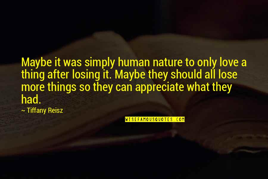 Losing Love Quotes By Tiffany Reisz: Maybe it was simply human nature to only