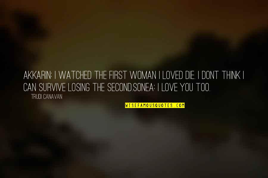 Losing Love Quotes By Trudi Canavan: Akkarin: I watched the first woman I loved