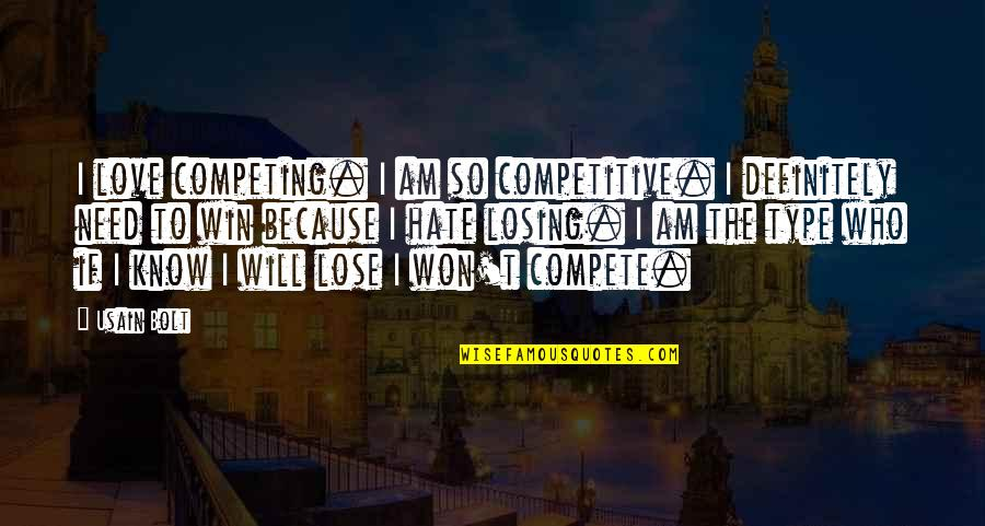 Losing Love Quotes By Usain Bolt: I love competing. I am so competitive. I
