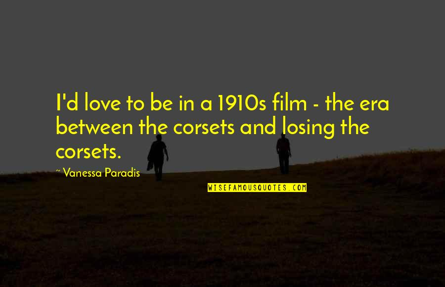 Losing Love Quotes By Vanessa Paradis: I'd love to be in a 1910s film