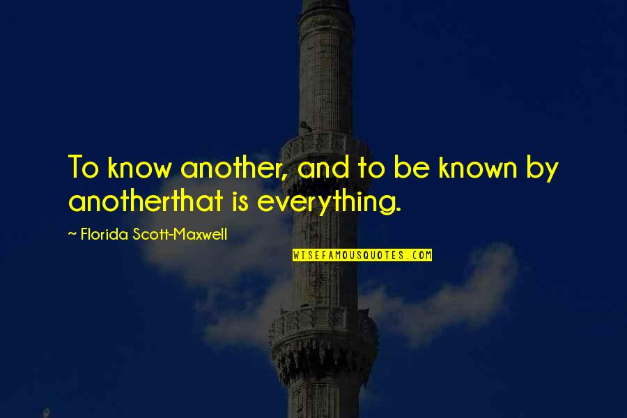 Losing Someone So Close Quotes By Florida Scott-Maxwell: To know another, and to be known by