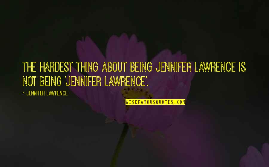 Losing Someone So Close Quotes By Jennifer Lawrence: The hardest thing about being Jennifer Lawrence is