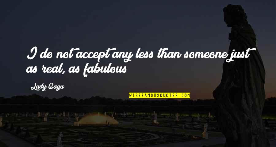 Losing Someone So Close Quotes By Lady Gaga: I do not accept any less than someone