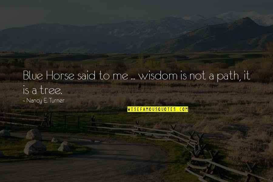 Losing Someone So Close Quotes By Nancy E. Turner: Blue Horse said to me ... wisdom is