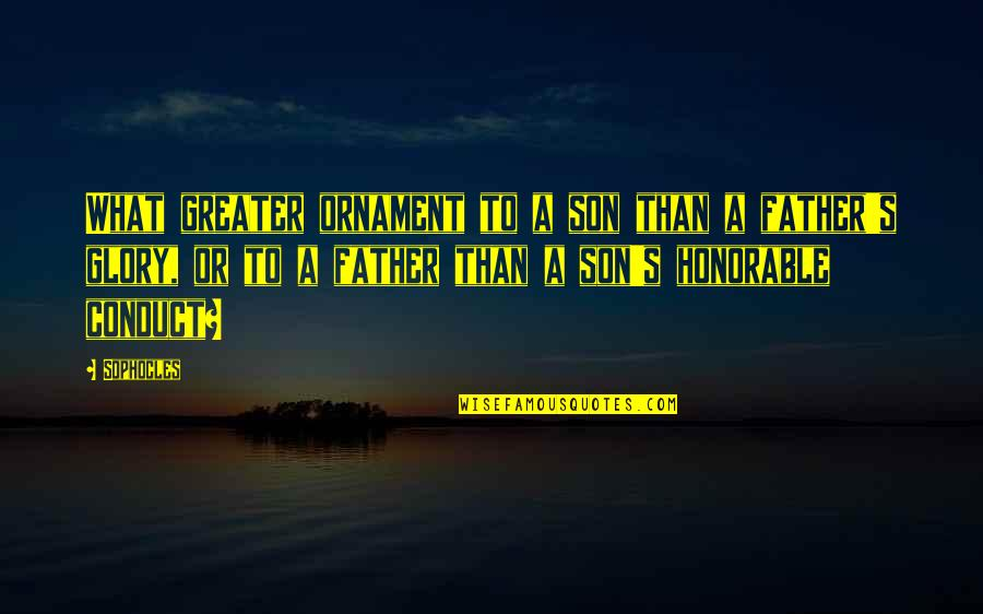 Losing Someone So Close Quotes By Sophocles: What greater ornament to a son than a