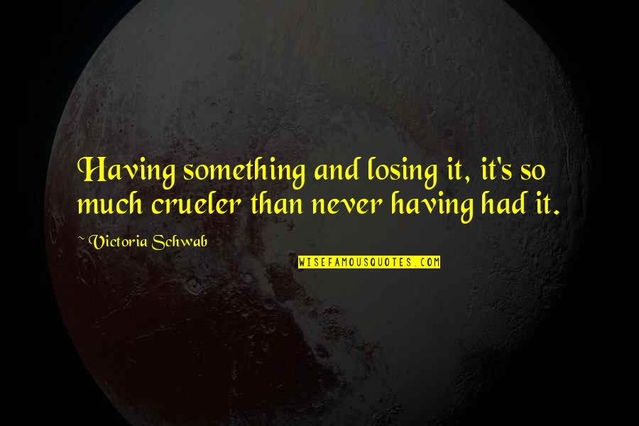 Losing Someone You Never Had Quotes By Victoria Schwab: Having something and losing it, it's so much