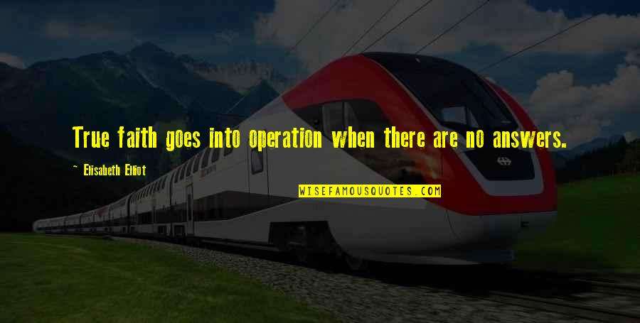 Losing Something And Gaining Something Better Quotes By Elisabeth Elliot: True faith goes into operation when there are