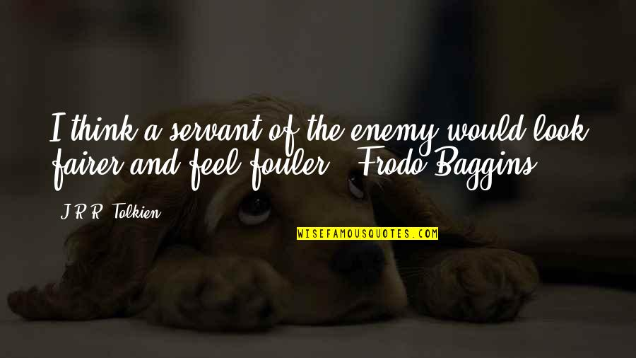 Losing Something And Gaining Something Better Quotes By J.R.R. Tolkien: I think a servant of the enemy would