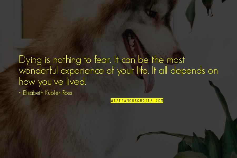 Losing The Loved One Quotes By Elisabeth Kubler-Ross: Dying is nothing to fear. It can be