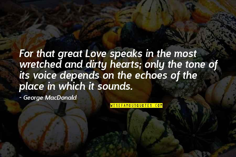 Losing The Loved One Quotes By George MacDonald: For that great Love speaks in the most