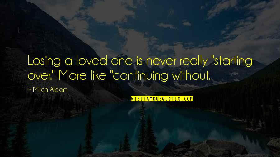 "Losing The Loved One Quotes By Mitch Albom: Losing a loved one is never really ""starting"