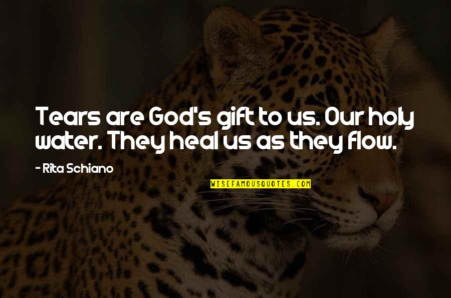 Losing The Loved One Quotes By Rita Schiano: Tears are God's gift to us. Our holy