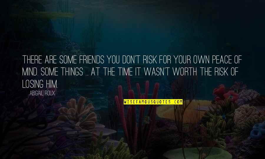 Losing The Mind Quotes By Abigail Roux: There are some friends you don't risk for