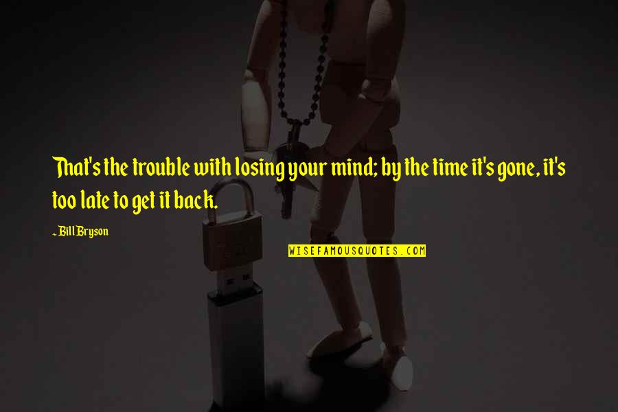 Losing The Mind Quotes By Bill Bryson: That's the trouble with losing your mind; by