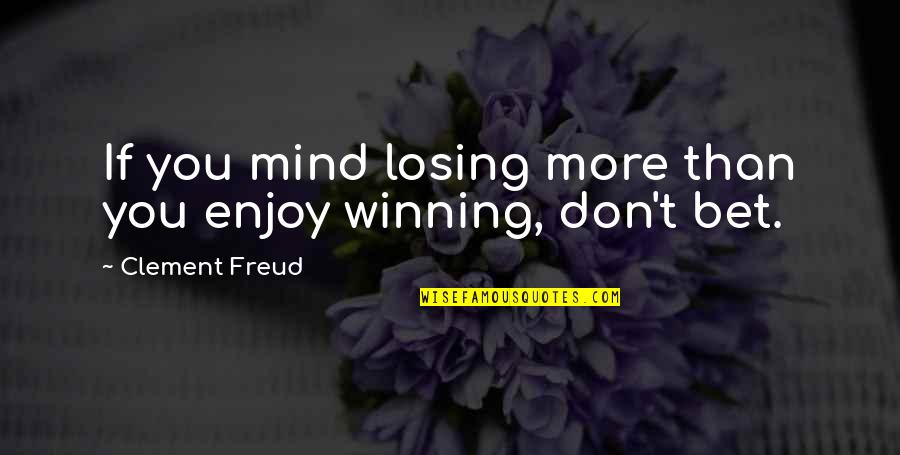 Losing The Mind Quotes By Clement Freud: If you mind losing more than you enjoy
