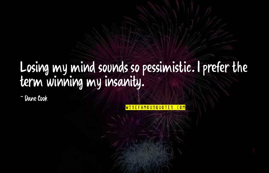 Losing The Mind Quotes By Dane Cook: Losing my mind sounds so pessimistic. I prefer