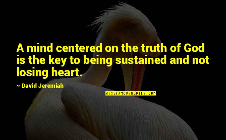 Losing The Mind Quotes By David Jeremiah: A mind centered on the truth of God