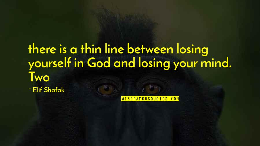 Losing The Mind Quotes By Elif Shafak: there is a thin line between losing yourself