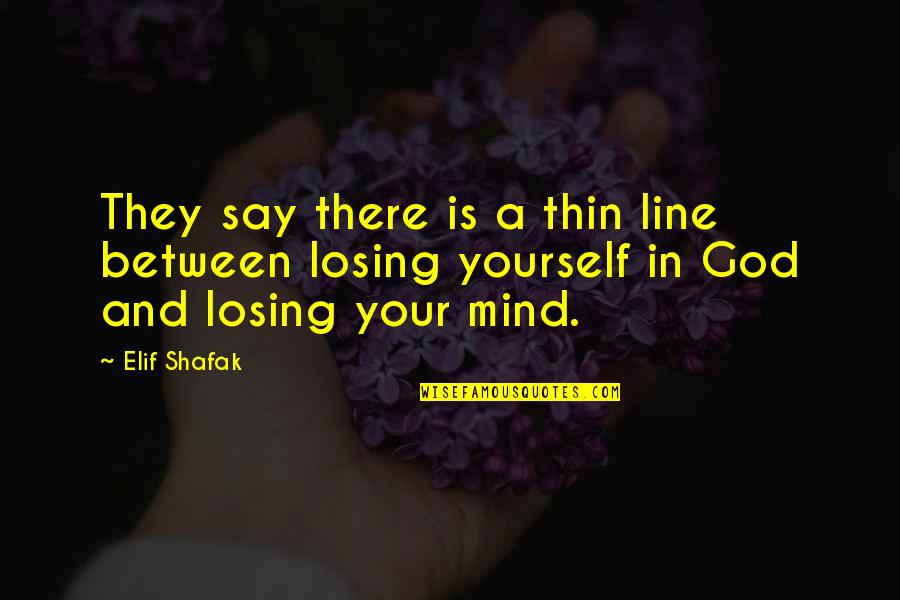 Losing The Mind Quotes By Elif Shafak: They say there is a thin line between