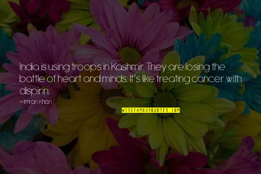 Losing The Mind Quotes By Imran Khan: India is using troops in Kashmir. They are