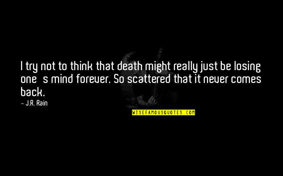 Losing The Mind Quotes By J.R. Rain: I try not to think that death might