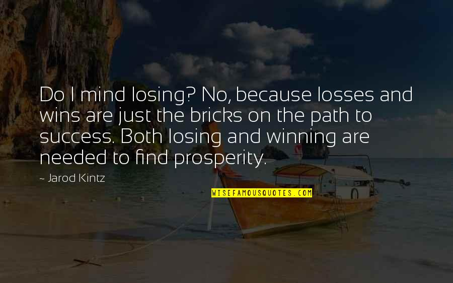 Losing The Mind Quotes By Jarod Kintz: Do I mind losing? No, because losses and