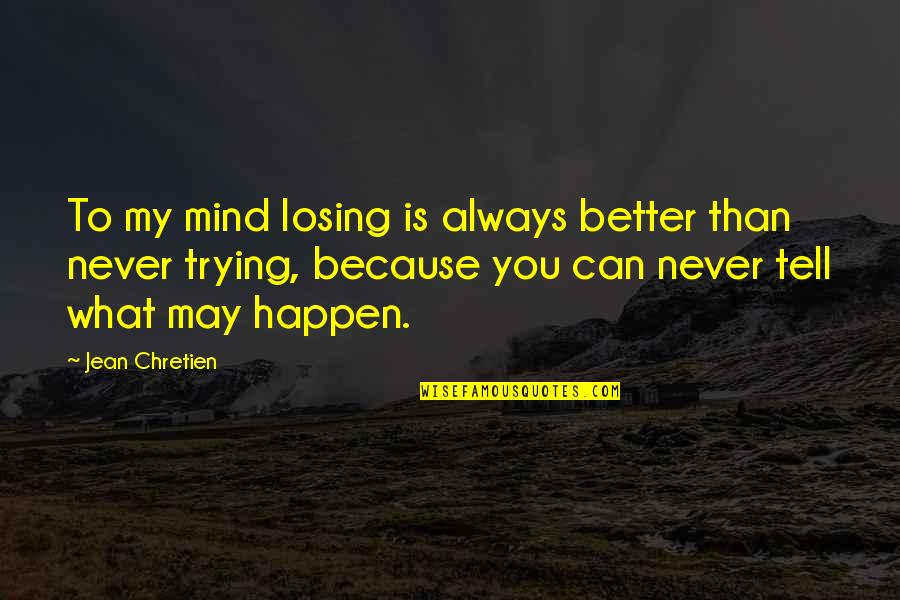 Losing The Mind Quotes By Jean Chretien: To my mind losing is always better than