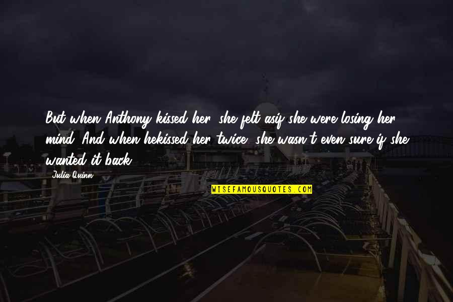 Losing The Mind Quotes By Julia Quinn: But when Anthony kissed her, she felt asif