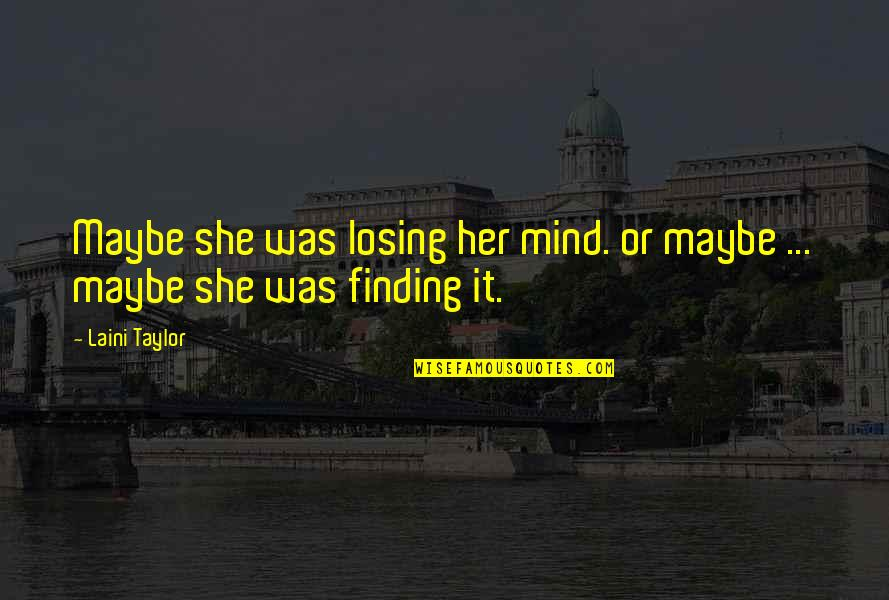 Losing The Mind Quotes By Laini Taylor: Maybe she was losing her mind. or maybe