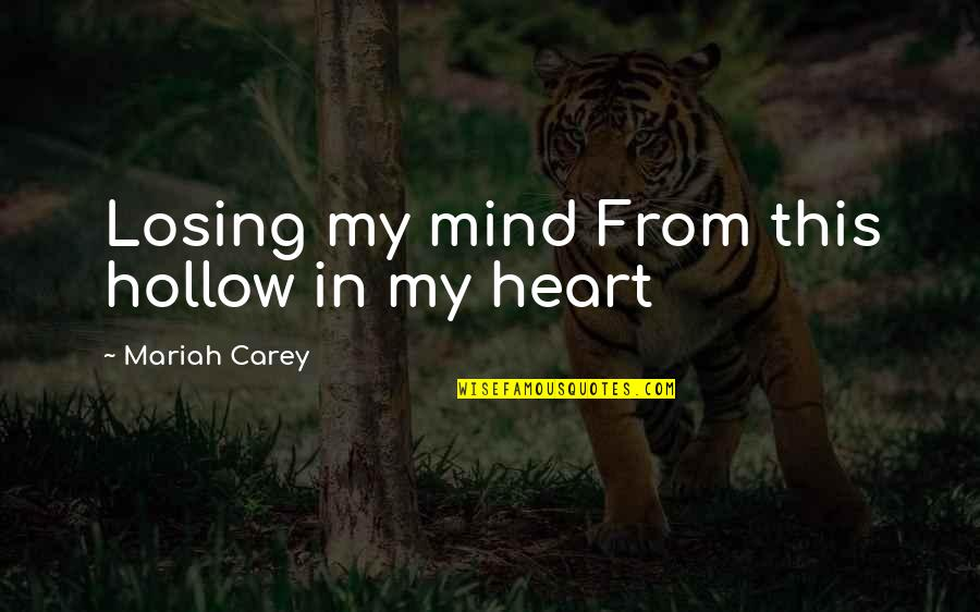 Losing The Mind Quotes By Mariah Carey: Losing my mind From this hollow in my