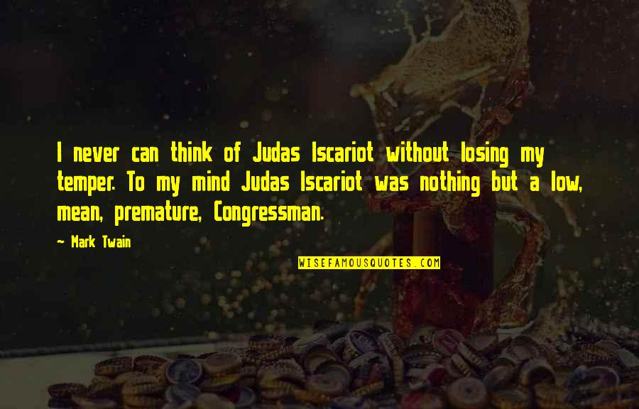 Losing The Mind Quotes By Mark Twain: I never can think of Judas Iscariot without