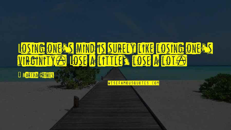 Losing The Mind Quotes By Martha Grimes: Losing one's mind is surely like losing one's