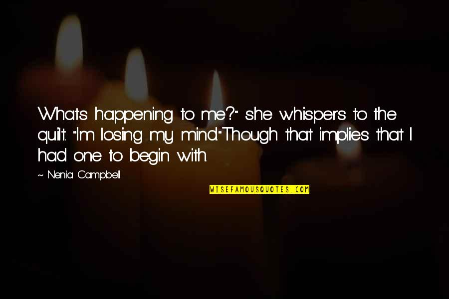 """Losing The Mind Quotes By Nenia Campbell: What's happening to me?"""" she whispers to the"""