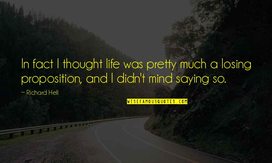 Losing The Mind Quotes By Richard Hell: In fact I thought life was pretty much